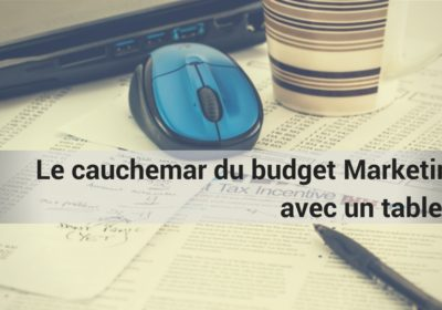 Le cauchemar du budget Marketing avec un tableur