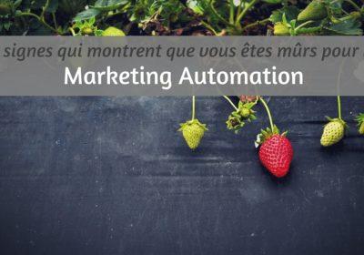 10 signes qui montrent que vous êtes mûrs pour le marketing automation