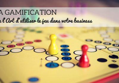 La gamification ou l'Art d'utiliser le jeu dans votre business