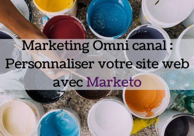 Marketing Omni canal : Personnaliser son site web en fonction de l'utilisateur avec Marketo