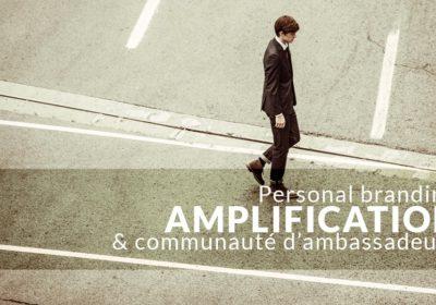 Personal branding, amplification et communauté d'ambassadeurs