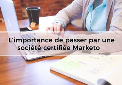 L'importance de passer par une société certifiée Marketo